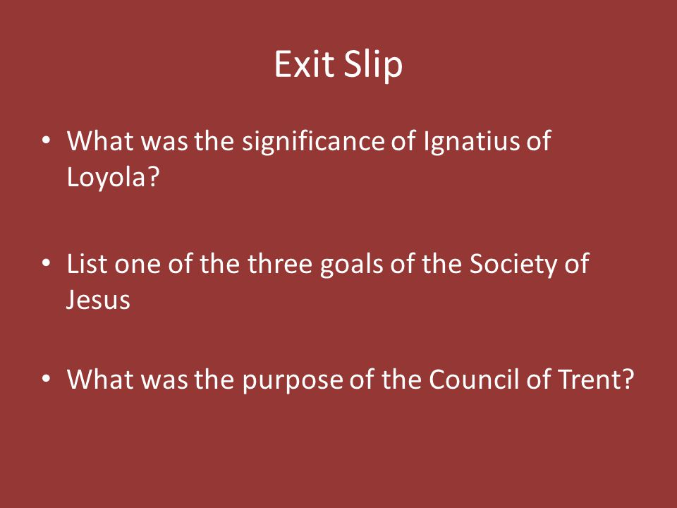 Exit Slip What was the significance of Ignatius of Loyola