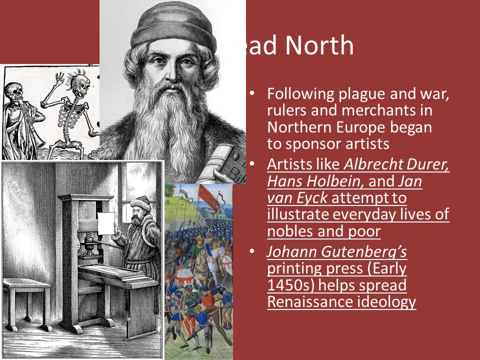 Ideas Spread North Following plague and war, rulers and merchants in Northern Europe began to sponsor artists.