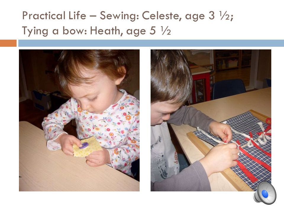 Practical Life – Sewing: Celeste, age 3 ½; Tying a bow: Heath, age 5 ½