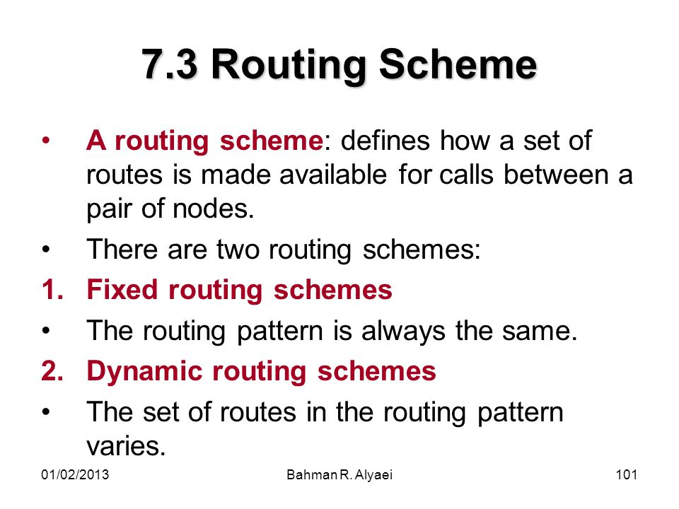 7.3 Routing Scheme A routing scheme: defines how a set of routes is made available for calls between a pair of nodes.