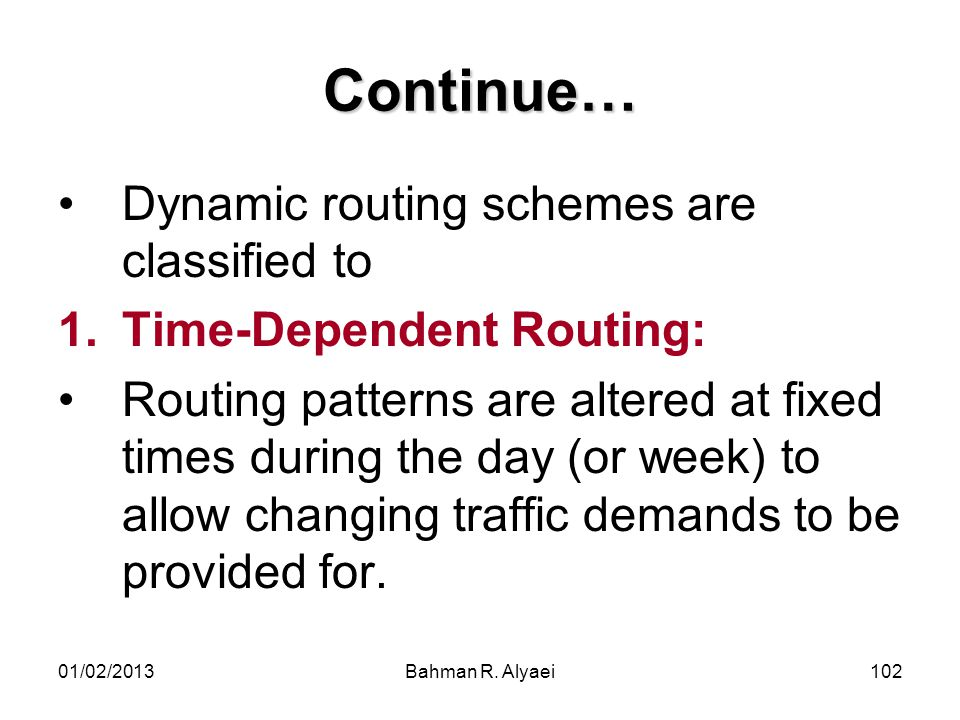 Continue… Dynamic routing schemes are classified to