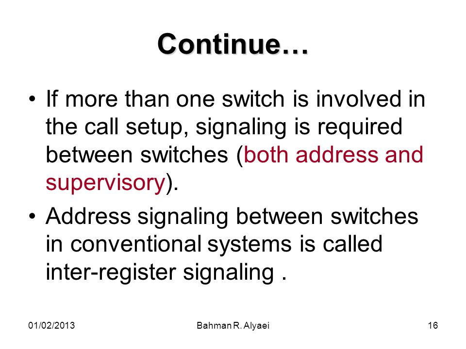 Continue… If more than one switch is involved in the call setup, signaling is required between switches (both address and supervisory).