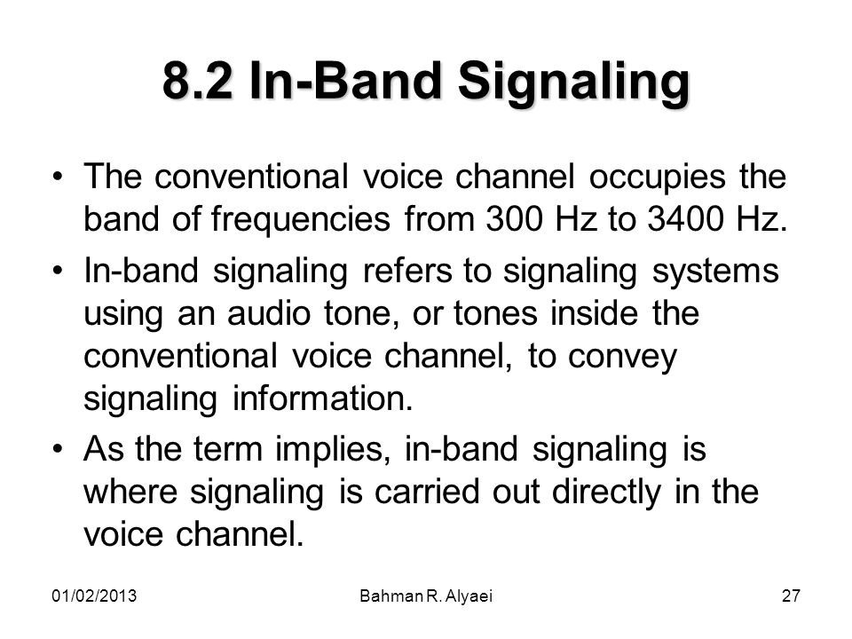 8.2 In-Band Signaling The conventional voice channel occupies the band of frequencies from 300 Hz to 3400 Hz.