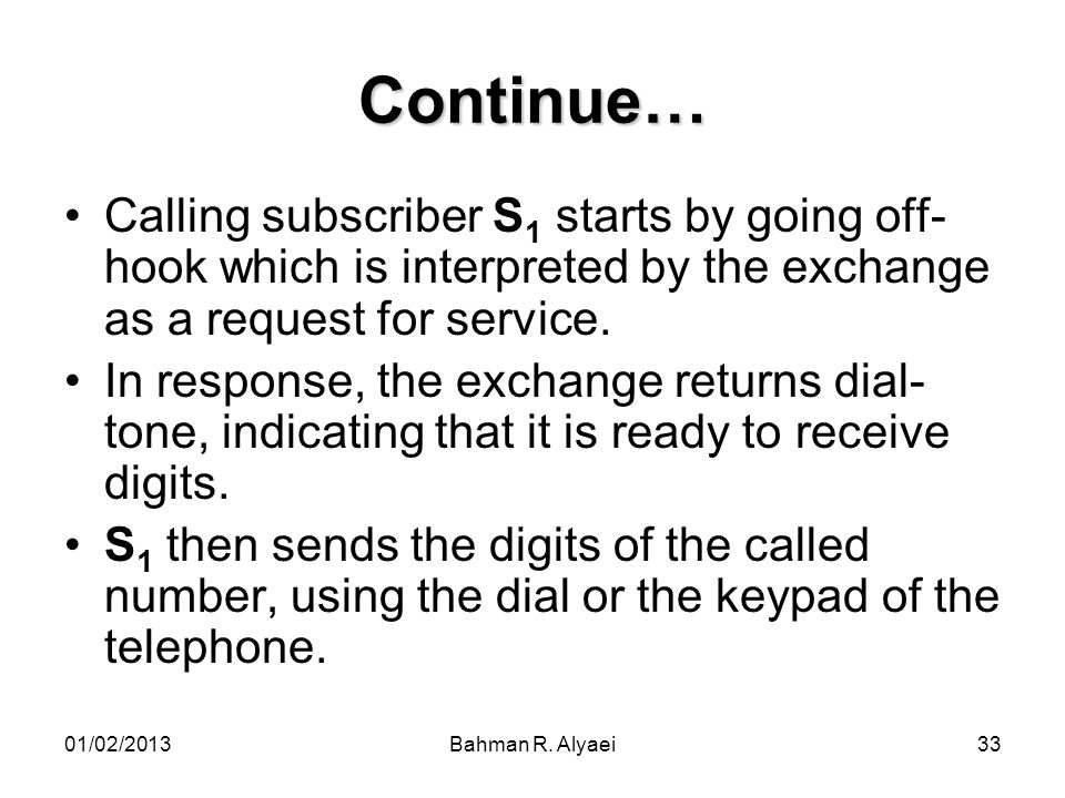 Continue… Calling subscriber S1 starts by going off-hook which is interpreted by the exchange as a request for service.