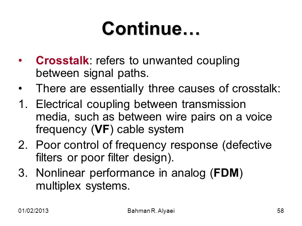 Continue… Crosstalk: refers to unwanted coupling between signal paths.