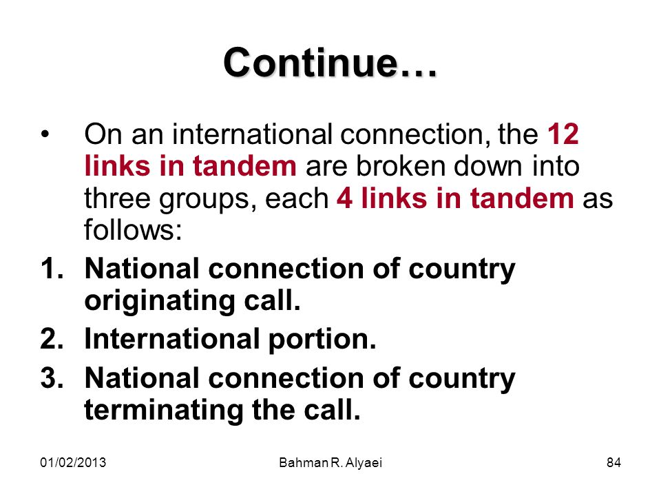 Continue… On an international connection, the 12 links in tandem are broken down into three groups, each 4 links in tandem as follows: