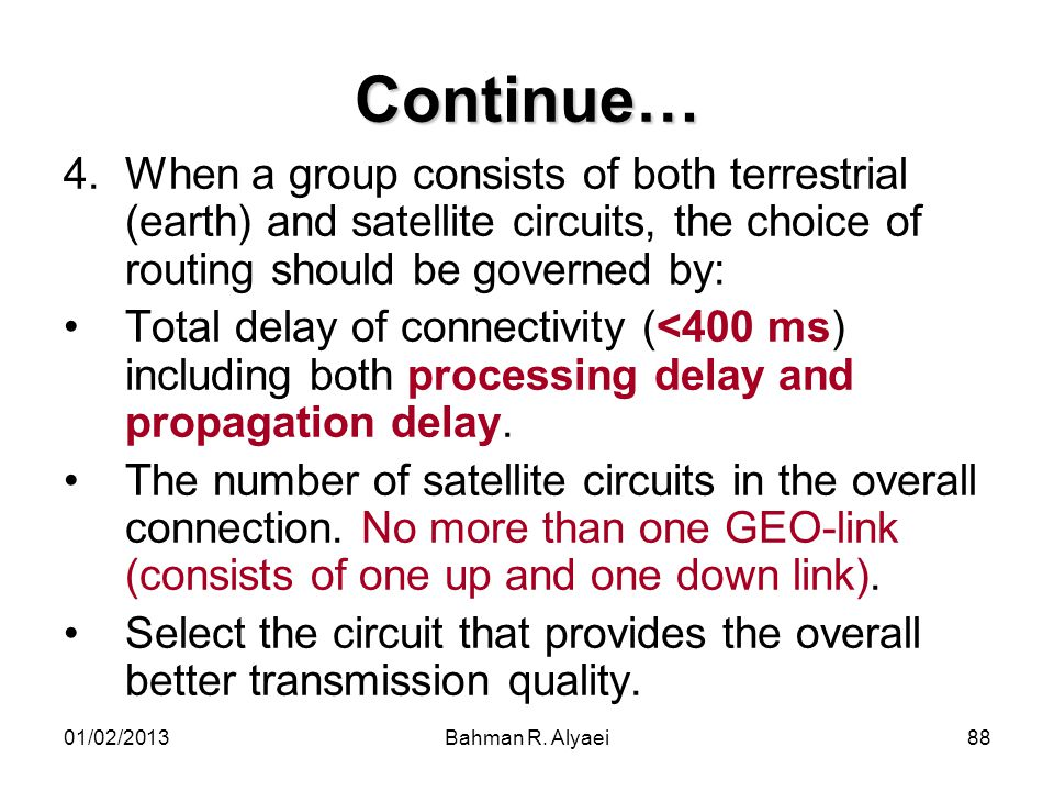 Continue… When a group consists of both terrestrial (earth) and satellite circuits, the choice of routing should be governed by:
