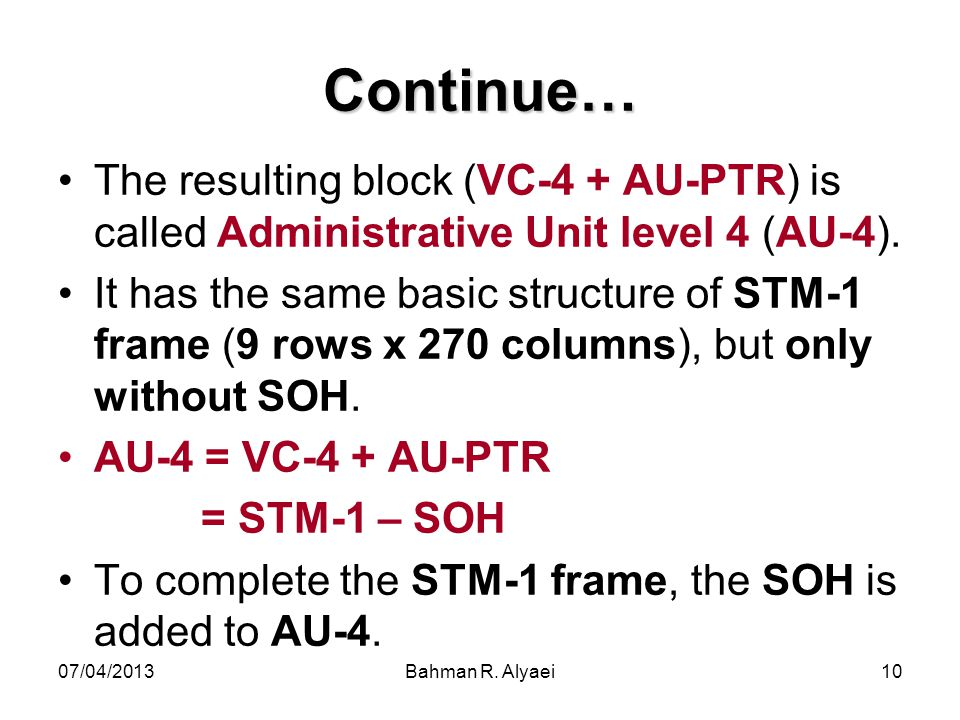 Continue… The resulting block (VC-4 + AU-PTR) is called Administrative Unit level 4 (AU-4).