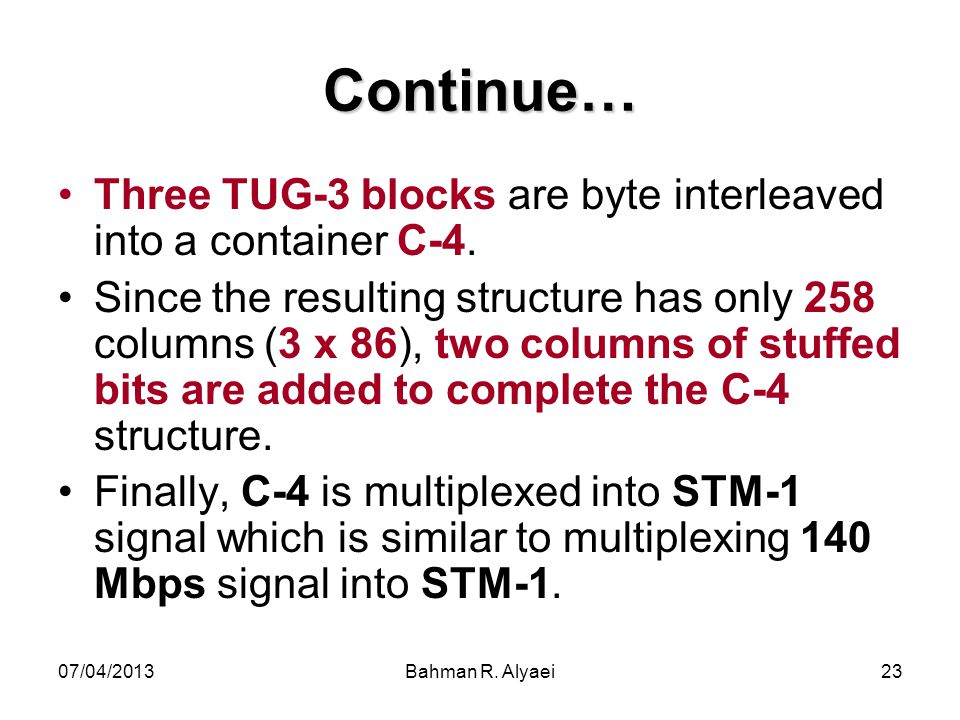 Continue… Three TUG-3 blocks are byte interleaved into a container C-4.
