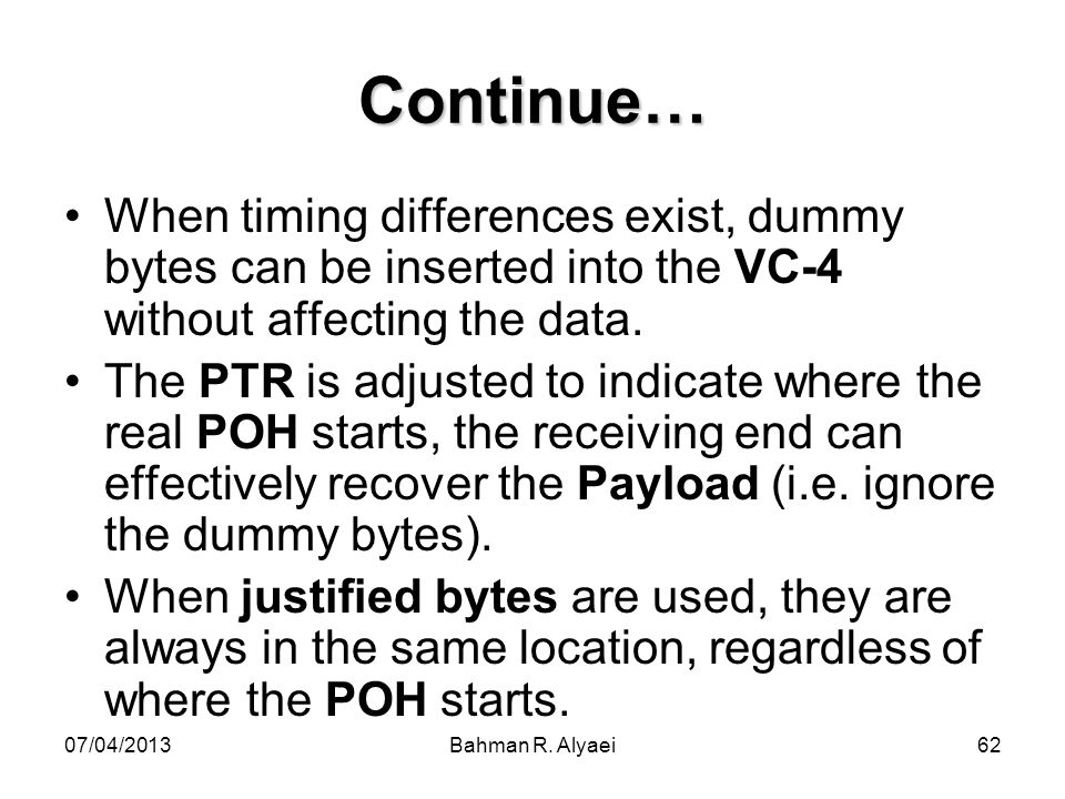 Continue… When timing differences exist, dummy bytes can be inserted into the VC-4 without affecting the data.