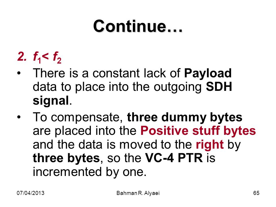 Continue… f1< f2. There is a constant lack of Payload data to place into the outgoing SDH signal.