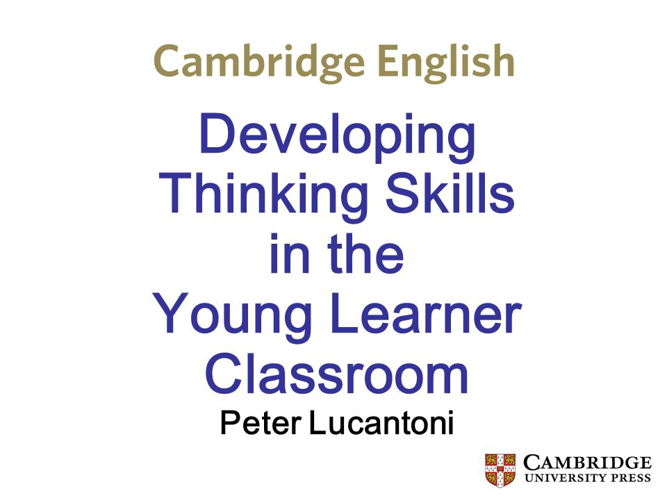 Developing Thinking Skills in the Young Learner Classroom Peter Lucantoni