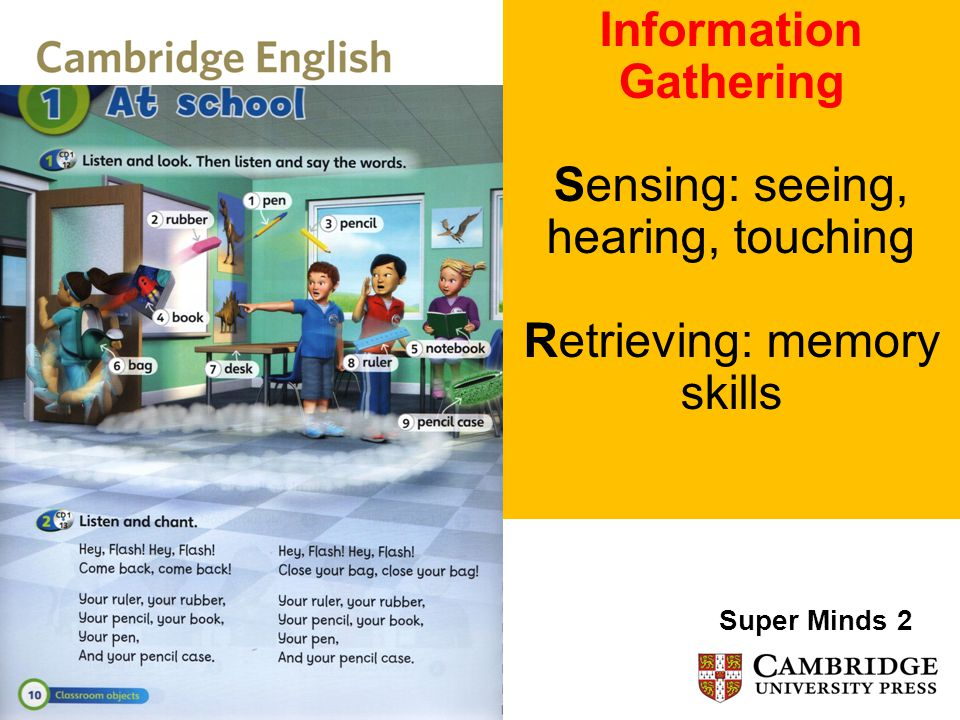 Information Gathering Sensing: seeing, hearing, touching Retrieving: memory skills