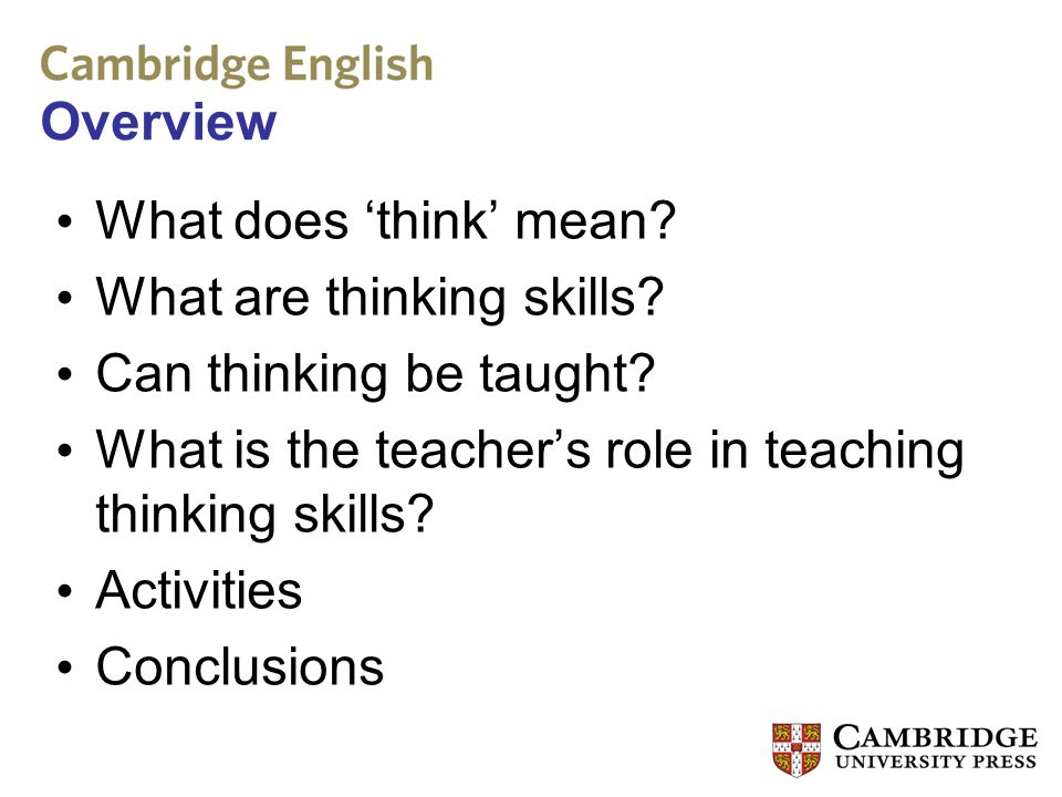 Overview What does 'think' mean What are thinking skills Can thinking be taught What is the teacher's role in teaching thinking skills