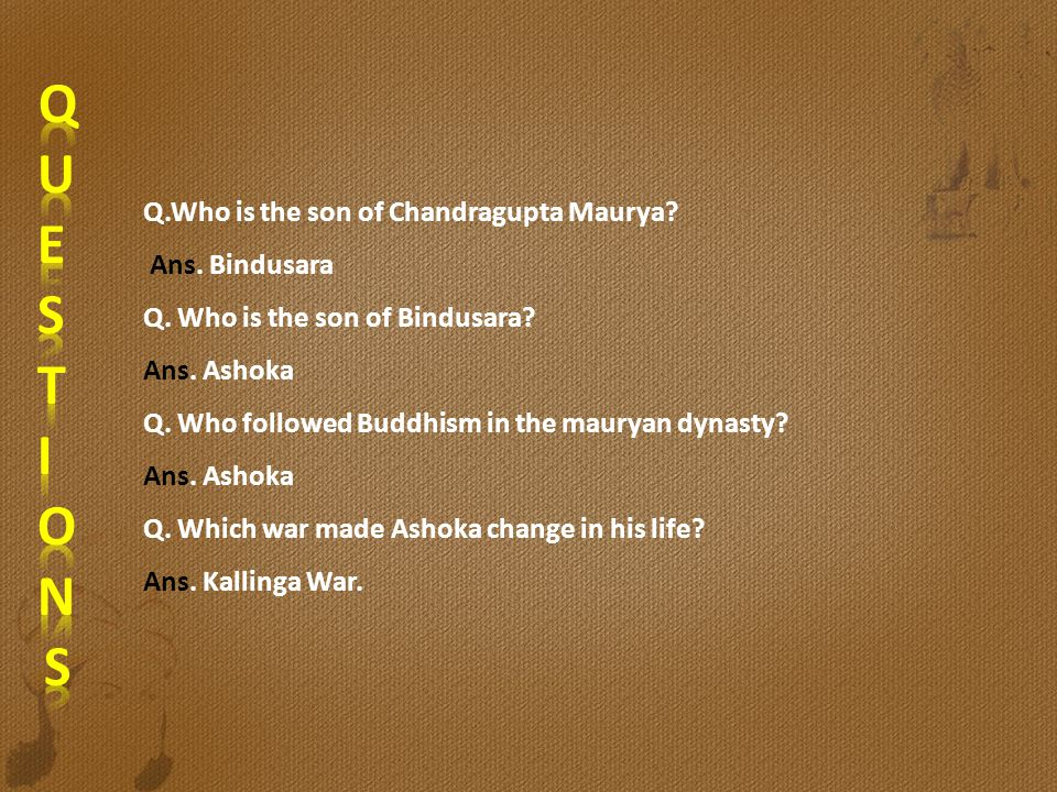 Q U E S T I O N Q.Who is the son of Chandragupta Maurya