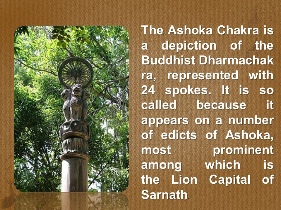 The Ashoka Chakra is a depiction of the Buddhist Dharmachakra, represented with 24 spokes.