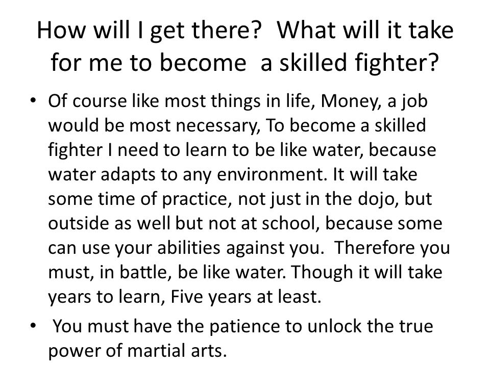 How will I get there What will it take for me to become a skilled fighter