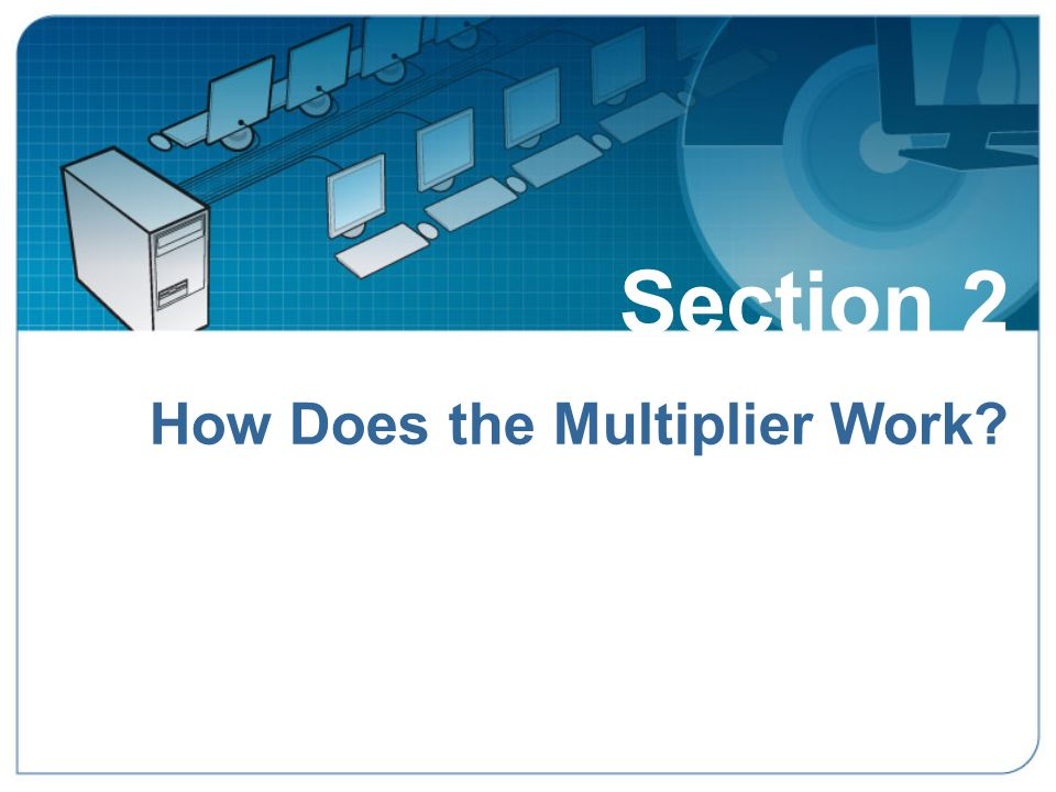 Section 2: How Does the Desktop Multiplier Work