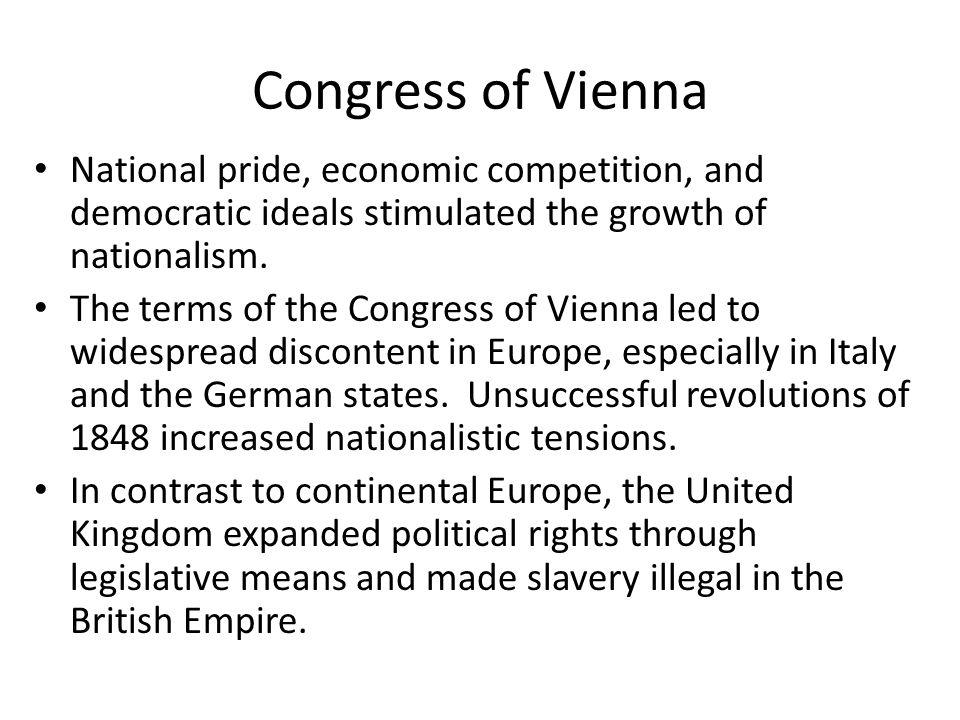 Congress of Vienna National pride, economic competition, and democratic ideals stimulated the growth of nationalism.