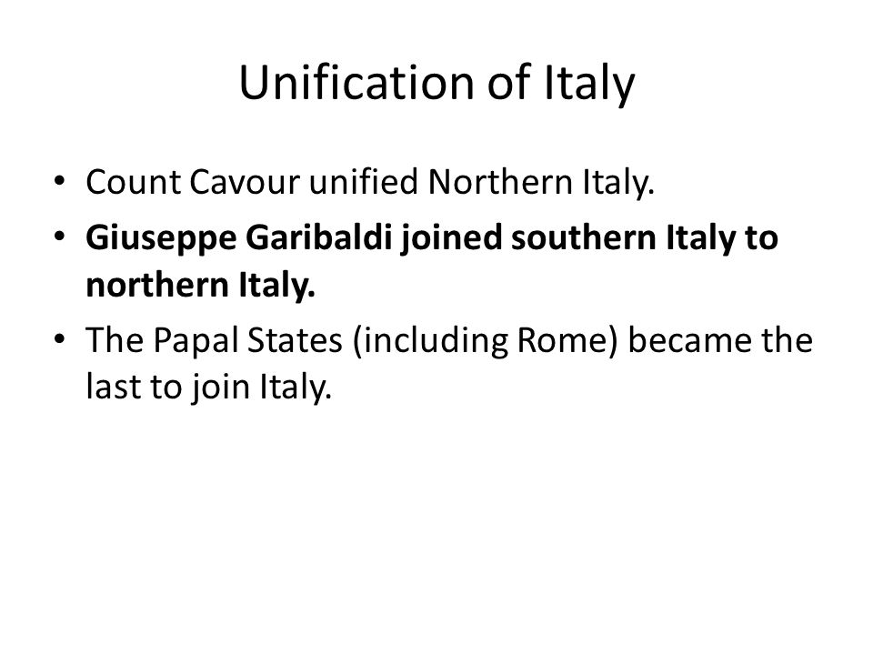Unification of Italy Count Cavour unified Northern Italy.