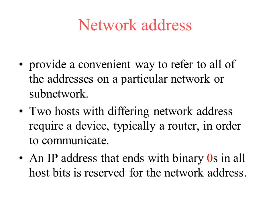 Network address provide a convenient way to refer to all of the addresses on a particular network or subnetwork.