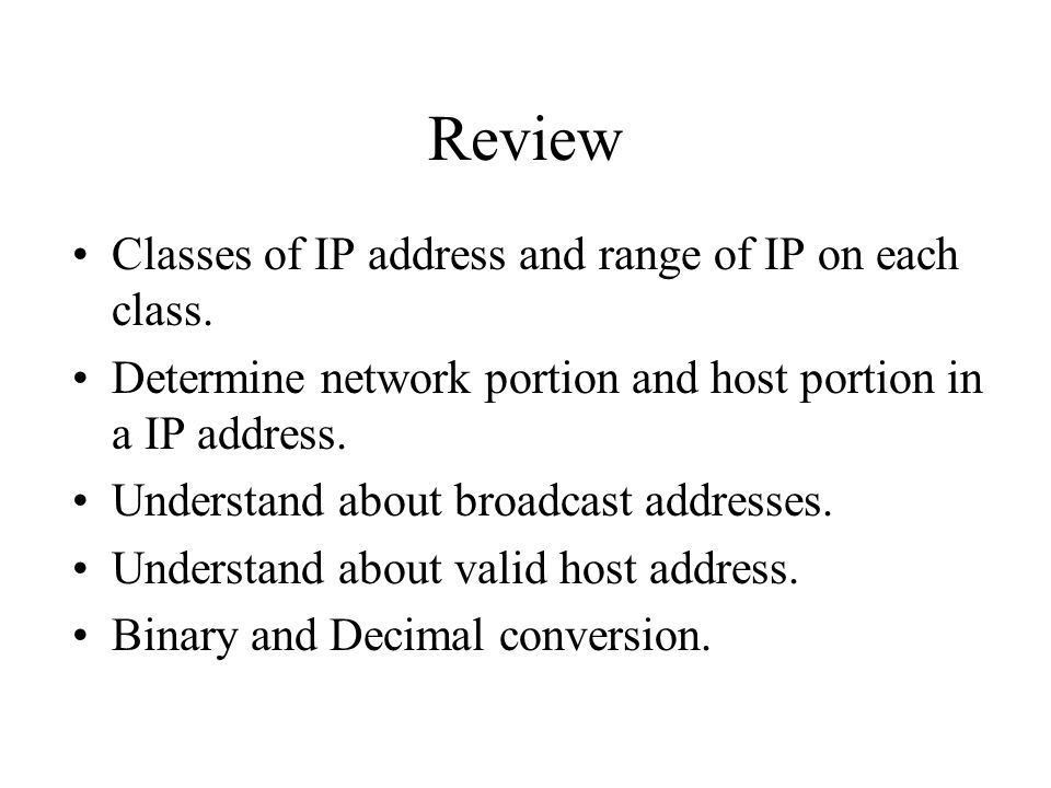 Review Classes of IP address and range of IP on each class.