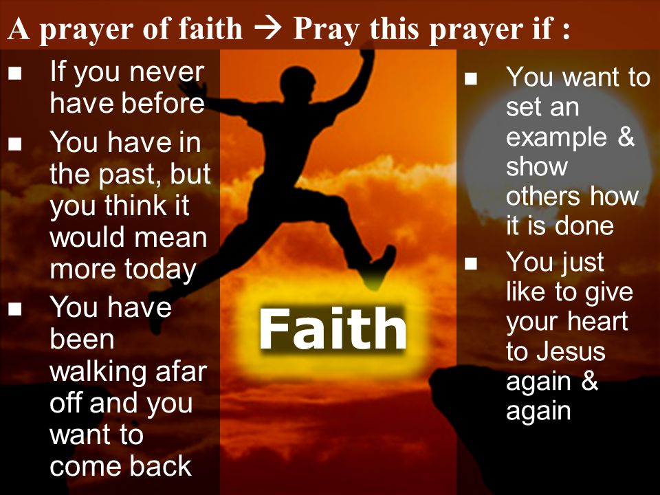 A prayer of faith  Pray this prayer if :