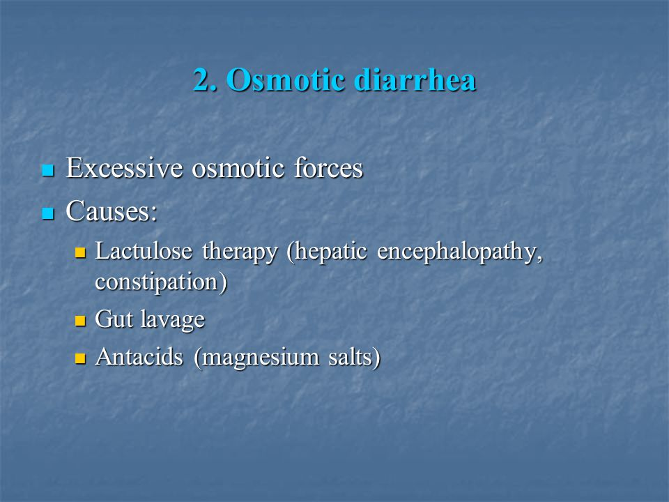 2. Osmotic diarrhea Excessive osmotic forces Causes: