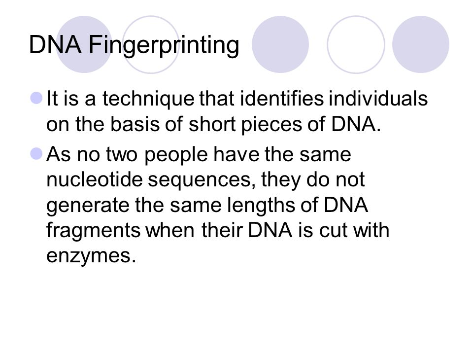 DNA Fingerprinting It is a technique that identifies individuals on the basis of short pieces of DNA.