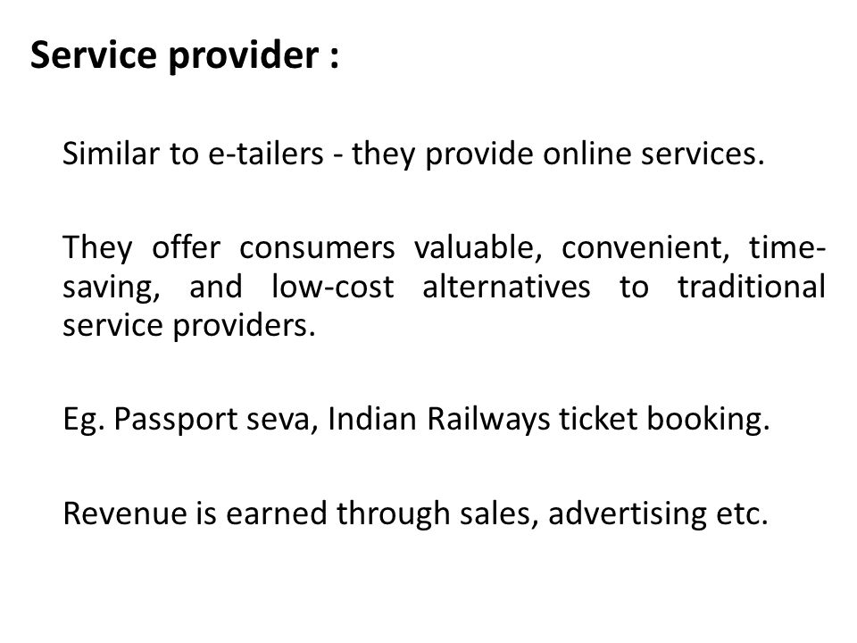 Service provider : Similar to e-tailers - they provide online services.