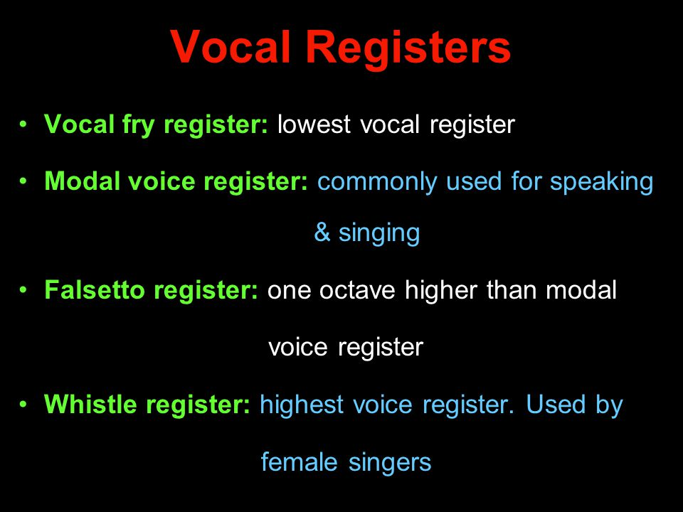 Vocal Registers Vocal fry register: lowest vocal register