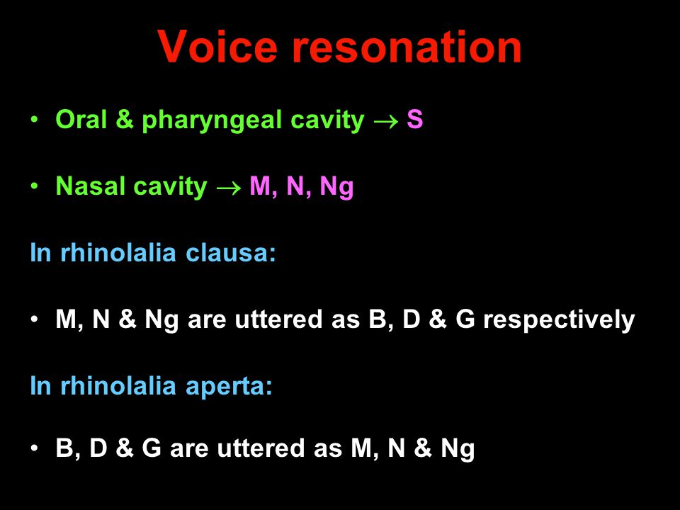 Voice resonation Oral & pharyngeal cavity  S Nasal cavity  M, N, Ng
