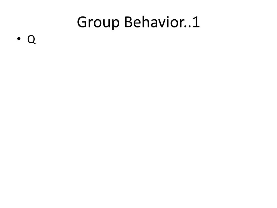 Group Behavior..1 Q