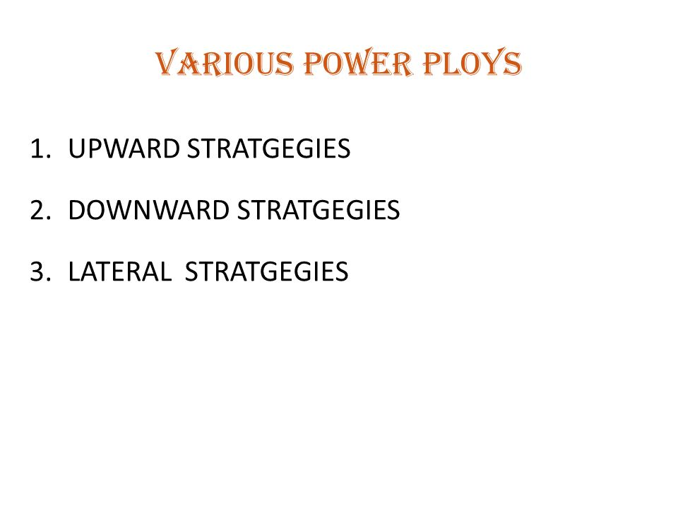 VARIOUS POWER PLOYS UPWARD STRATGEGIES DOWNWARD STRATGEGIES