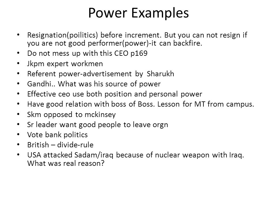 Power Examples Resignation(poilitics) before increment. But you can not resign if you are not good performer(power)-it can backfire.