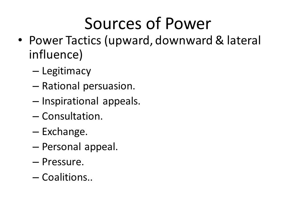 Sources of Power Power Tactics (upward, downward & lateral influence)