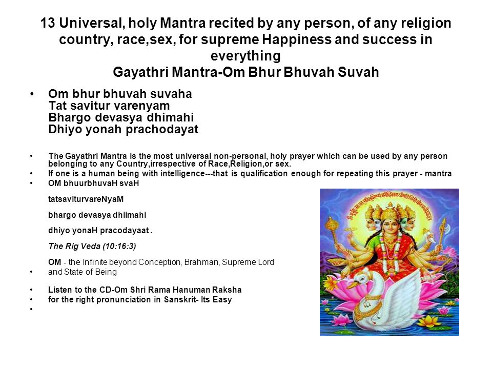 13 Universal, holy Mantra recited by any person, of any religion country, race,sex, for supreme Happiness and success in everything Gayathri Mantra-Om Bhur Bhuvah Suvah