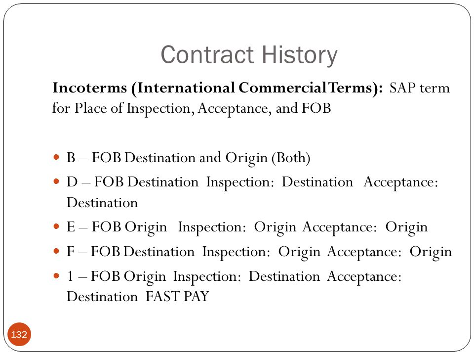 Contract History Incoterms (International Commercial Terms): SAP term for Place of Inspection, Acceptance, and FOB.