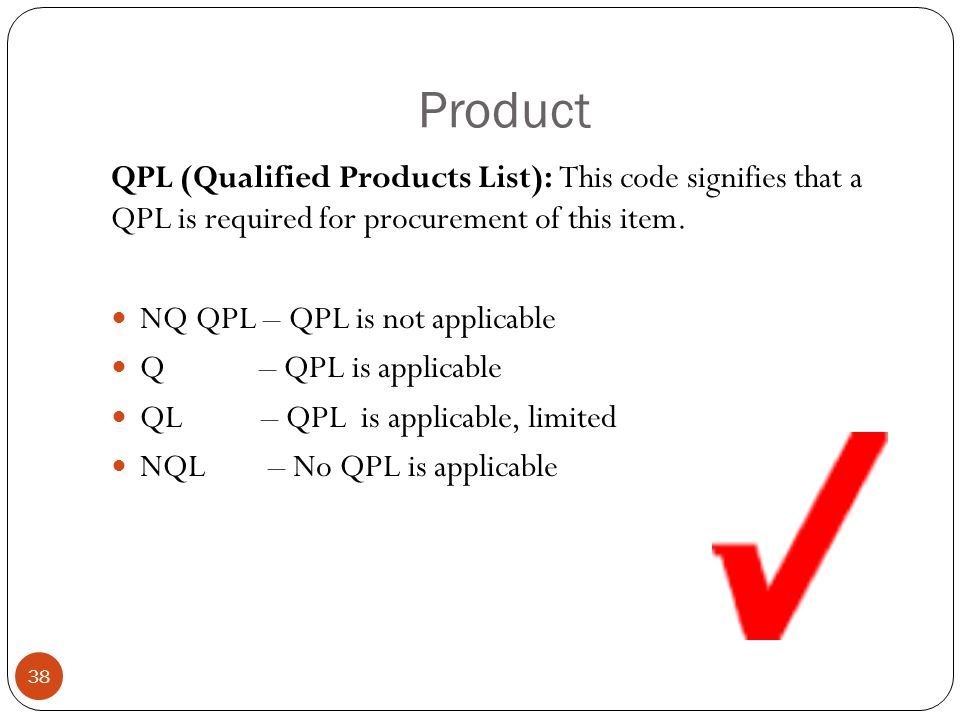 Product QPL (Qualified Products List): This code signifies that a QPL is required for procurement of this item.