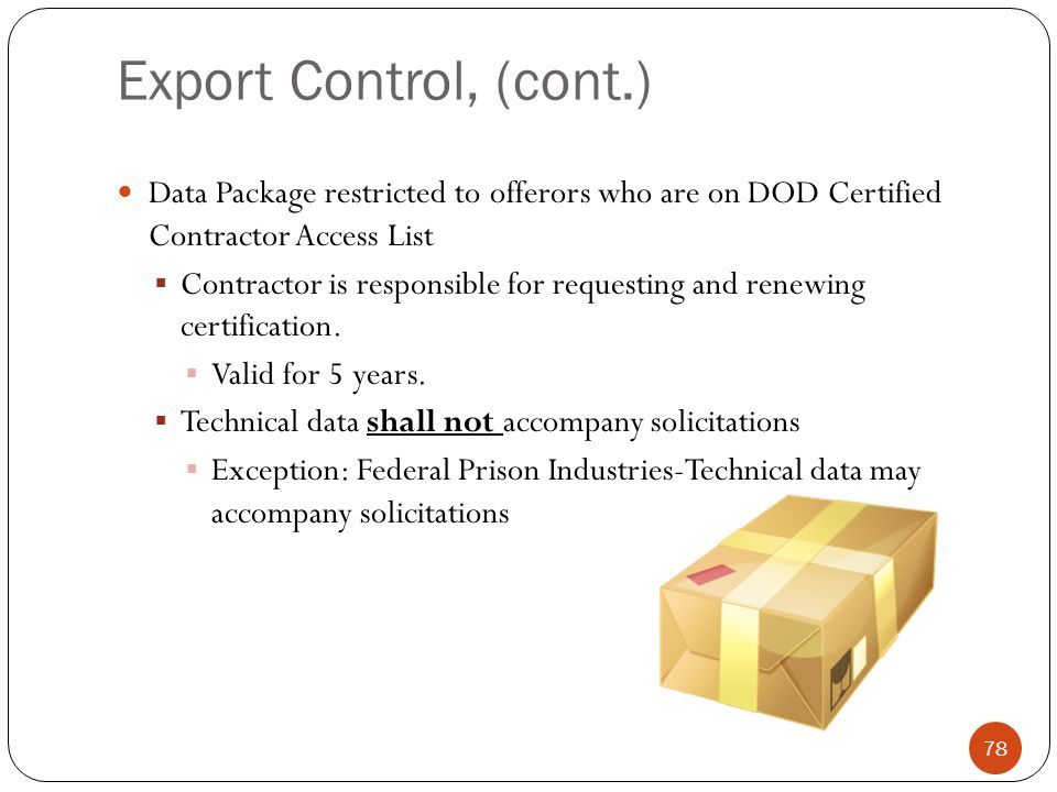 Export Control, (cont.) Data Package restricted to offerors who are on DOD Certified Contractor Access List.