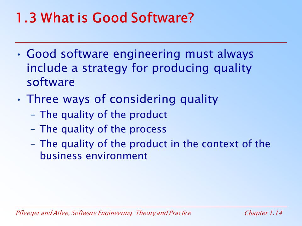 1.3 What is Good Software Good software engineering must always include a strategy for producing quality software.