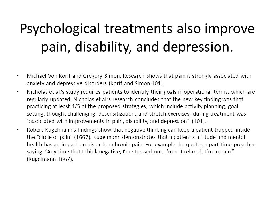 Psychological treatments also improve pain, disability, and depression.