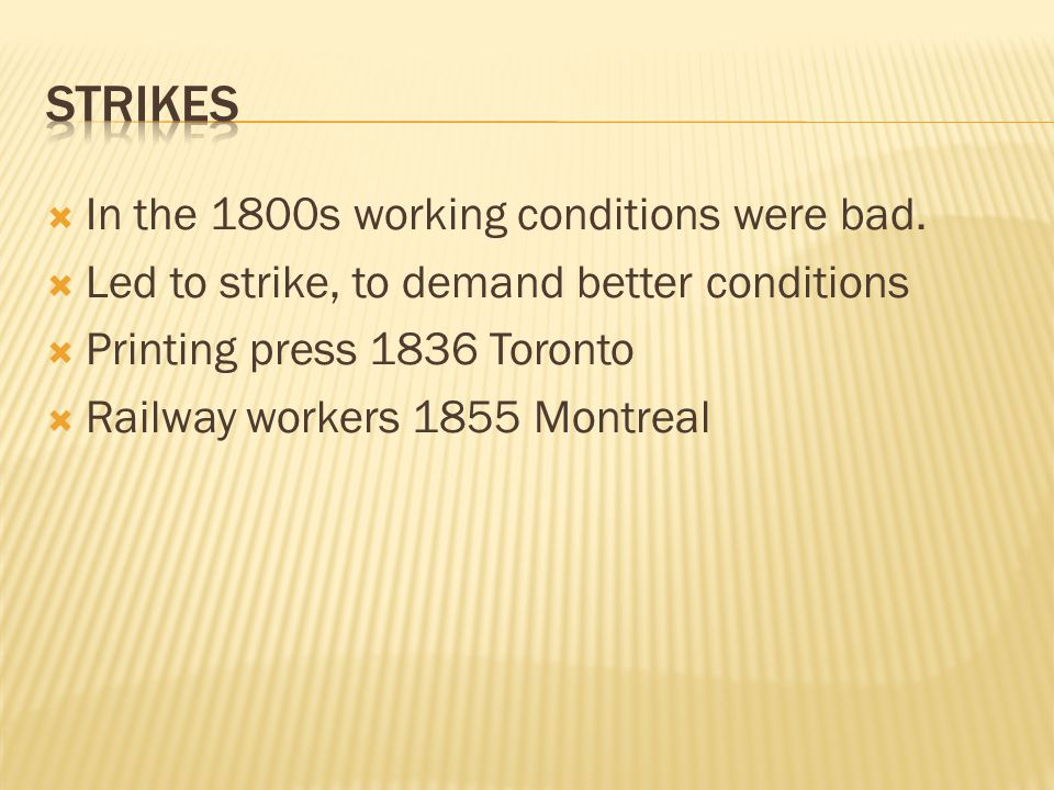 STRIKES In the 1800s working conditions were bad.