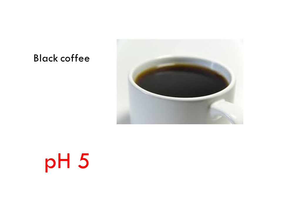 Black coffee pH 5