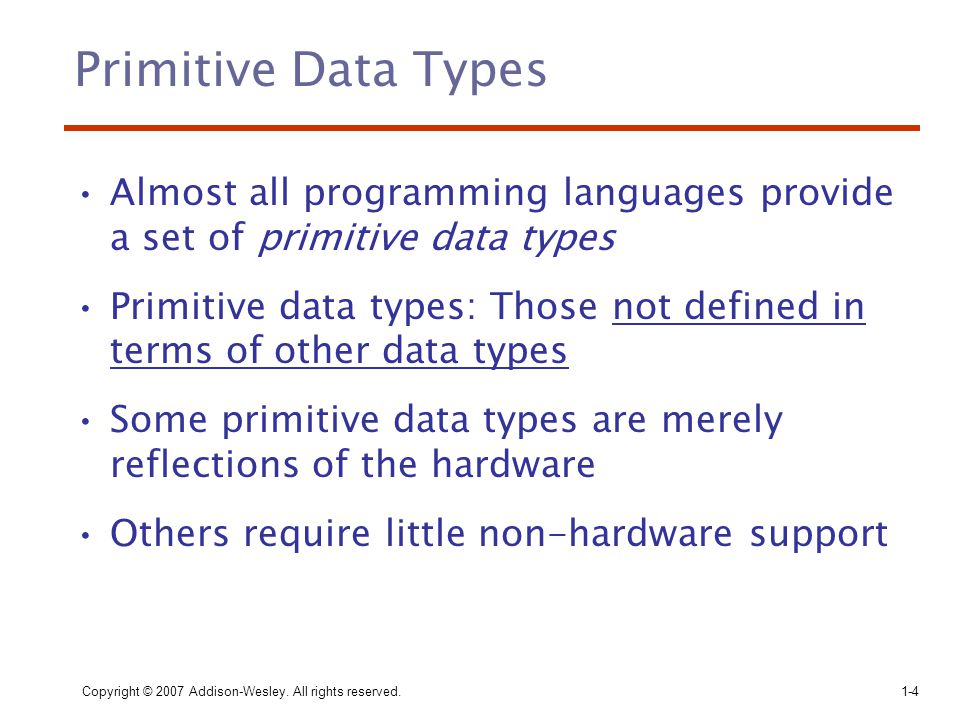 Primitive Data Types Almost all programming languages provide a set of primitive data types.
