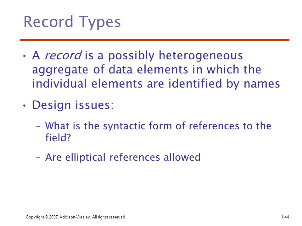 Record Types A record is a possibly heterogeneous aggregate of data elements in which the individual elements are identified by names.