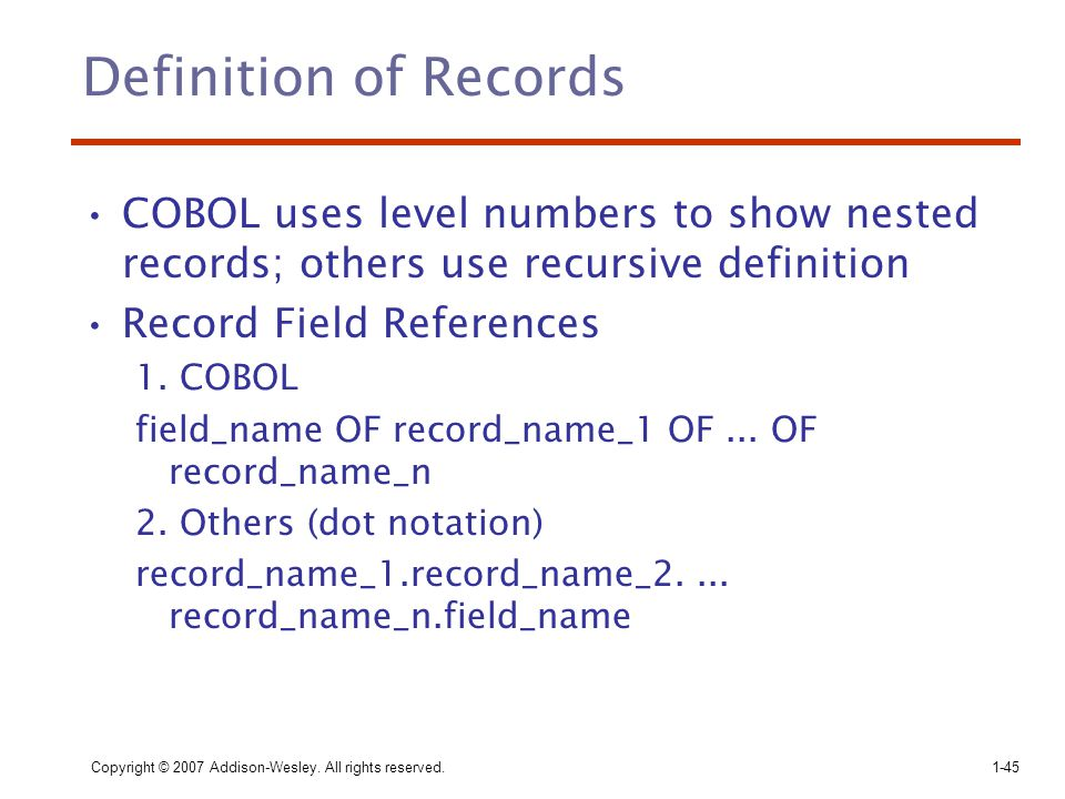Definition of Records COBOL uses level numbers to show nested records; others use recursive definition.