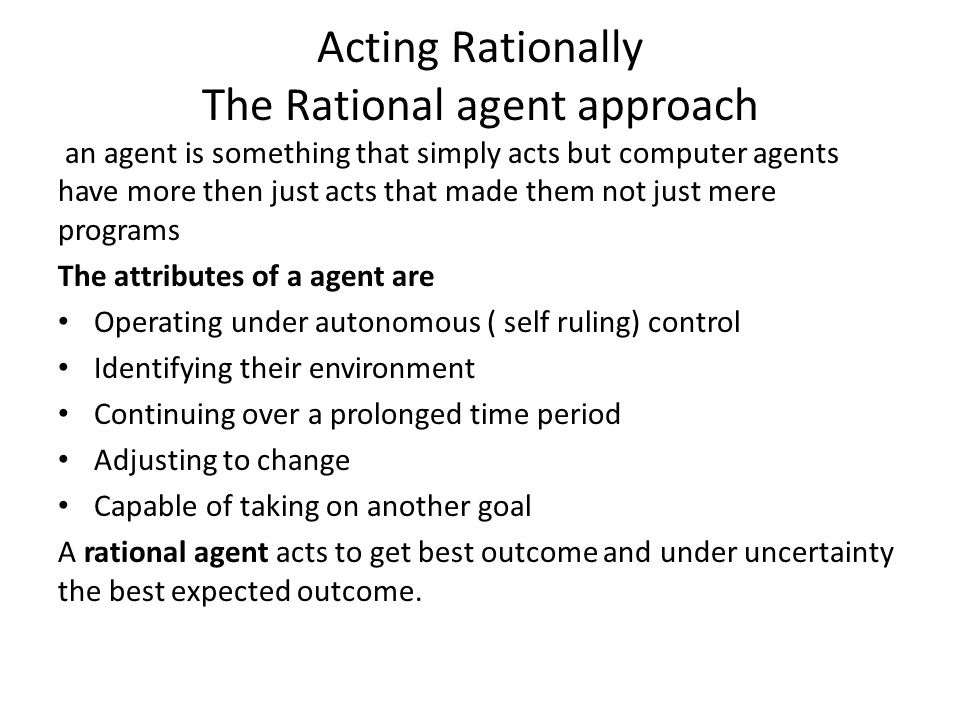 Acting Rationally The Rational agent approach
