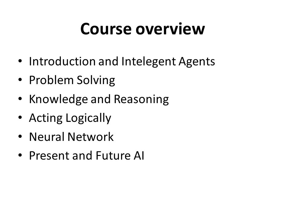 Course overview Introduction and Intelegent Agents Problem Solving