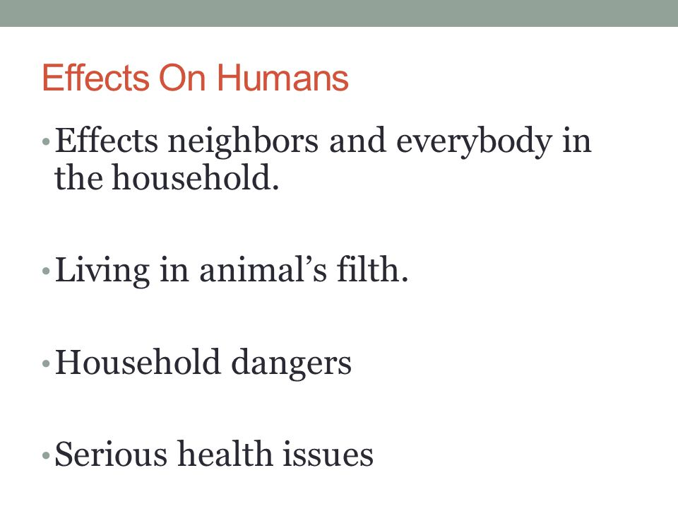 Effects On Humans Effects neighbors and everybody in the household.